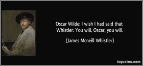 quote-oscar-wilde-i-wish-i-had-said-that-whistler-you-will-oscar-you-will-james-mcneill-whistler-277730